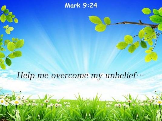 "The sad misinterpretation of ""help me overcome my unbelief!"""
