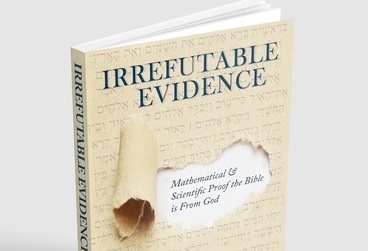 IRREFUTABLE EVIDENCE: Mathematical and Scientific Proof the Bible is From God
